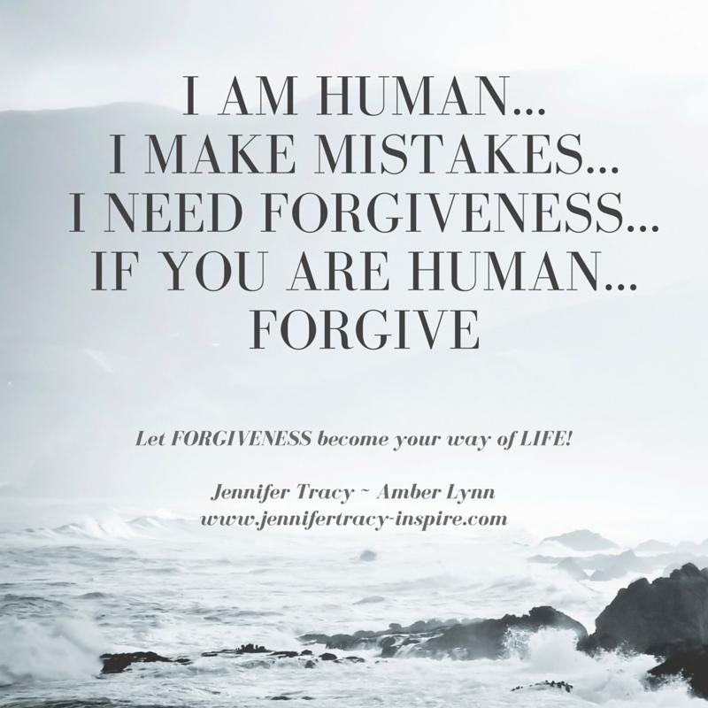 I AM Human... I Make Mistakes...I need Forgiveness...If you are human...FORGIVE (1)